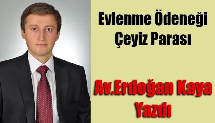 Av. Erdoğan Kaya Yazdı;Evlenme Ödeneği-Çeyiz Parası