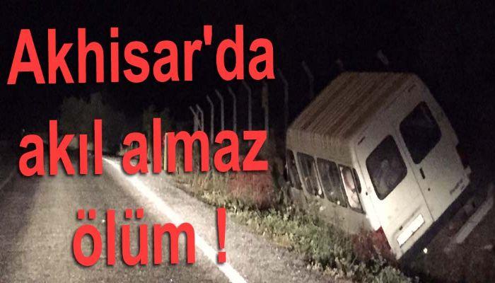 Akhisar'da akıl almaz ölüm !