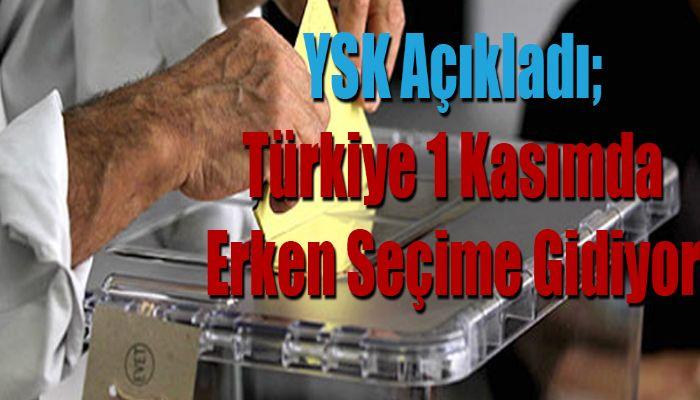 YSK Açıkladı; Türkiye 1 Kasımda Erken Seçime Gidiyor