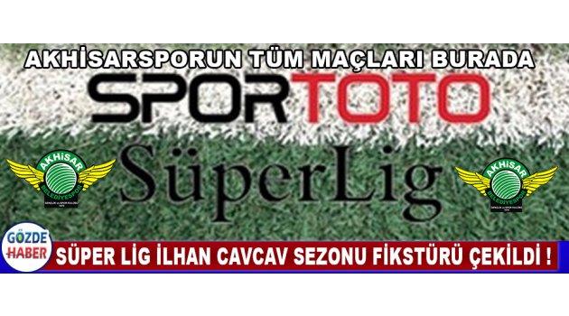 Süper Lig İlhan Cavcav Sezonu Fikstürü Çekildi !