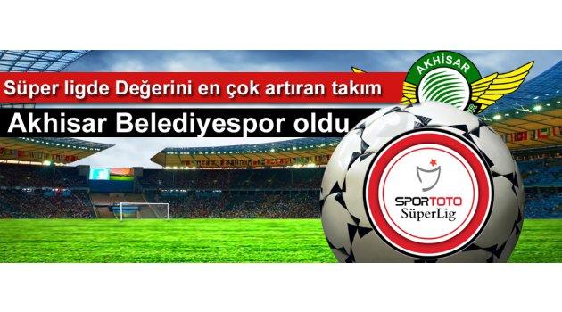Süper ligde Değerini en çok artıran Kulüp Akhisar Belediyespor oldu