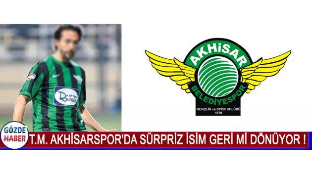 T.M. Akhisarspor'da Sürpriz İsim Geri Mi Dönüyor !