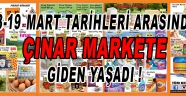 13-19 Mart Tarihleri Arasında Çınar Markete Giden Yaşadı !