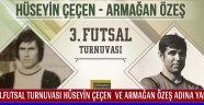 3.Futsal Turnuvası Hüseyin Çeçen  Ve Armağan Özeş Adına Yapılıyor