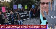 """8 Mart Kadın Dayanışma Derneği """"Kelebekler""""i Andı !"""