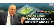 Cengiz Ergün; Akhisar stadını bitiririz ancak.. !