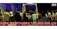 Hainler İstanbul'u kana buladı