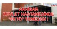 Akhisar hastanelerinde 'FETÖ' temizliği