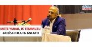 Mete Yarar 15 Temmuzu Akhisarlılara anlattı