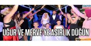 Uğur ve Merve'ye Asırlık Düğün !
