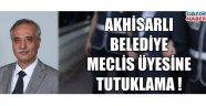 Akhisarlı Belediye Meclis üyesi tutuklandı