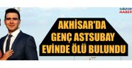 Akhisar'da görev yapan Astsubay evinde ölü bulundu