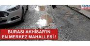 Akhisar'ın en merkez mahallesi köstebek yuvasına döndü