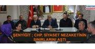 Şenyiğit; CHP siyaset nezaketinin sınırı aştı