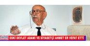 Eski Devlet Adamı ve Siyasetçi Ahmet ER Vefat Etti
