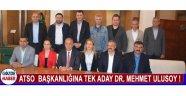 ATSO  Başkanlığına Tek Aday Dr. Mehmet Ulusoy !