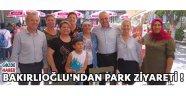 BAKIRLIOĞLU'NDAN PARK ZİYARETİ !