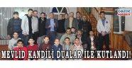MEVLİD KANDİLİ DUALAR İLE KUTLANDI!