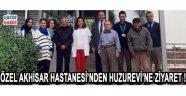 ÖZEL AKHİSAR HASTANESİ'NDEN HUZUREVİ'NE ZİYARET !