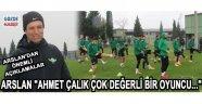 """Arslan """"Ahmet Çalık Çok Değerli Bir Oyuncu..."""""""
