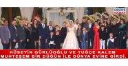 Hüseyin Gürlüoğlu ve Tuğçe Kalem muhteşem bir düğün ile dünya evine girdi.