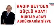 RAGIP BEY'DEN GÜÇLÜ MUHTAR ADAYI!