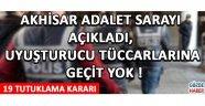 Akhisar Adalet Sarayı Açıkladı, Uyuşturucu Tüccarlarına Geçit Yok !
