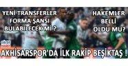 Akhisarspor'da İlk Rakip Beşiktaş , Tüm Soruların Cevabı Akhisar Gözde'de !