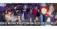 Seda ile Mustafa'ya Muhteşem Bir Kına Gecesi Gerçekleştirildi !