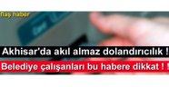Akhisar Belediye Personelleri Dolandırıldı