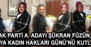 AK Parti A. Adayı Şükran Füzün, Dünya Kadın Hakları Günü'nü kutladı !
