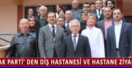 Ak Parti' den Diş Hastanesi ve Hastane Ziyareti