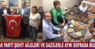 AK Parti Şehit Aileleri Ve Gazilerle Aynı Sofrada Buluştu !