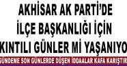 Akhisar Ak Parti'de İlçe Başkanlığı İçin Sıkıntılı Günler Mi Yaşanıyor ?