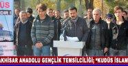 "Akhisar Anadolu Gençlik Temsilciliği; ""Kudüs İslamındır"""