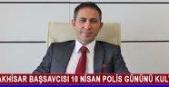 Akhisar Başsavcısı 10 Nisan polis Gününü kutladı