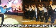 Akhisar'daki Balıkesirliler unutulmaz bir gece yaşadı !