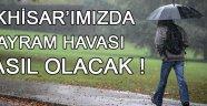 AKHİSAR'IMIZDA BAYRAM HAVASI NASIL OLACAK !