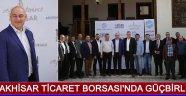 Akhisar Ticaret Borsası'nda Güçbirliği !