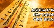 AKHİSAR'IMIZ HAFTASONU YİNE SICAK !