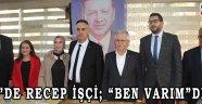 "AKP'DE RECEP İŞÇİ; ""BEN VARIM""DEDİ!"