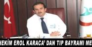 Başhekim Erol Karaca'dan Tıp Bayramı Mesajı