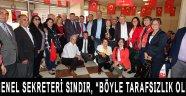 """CHP Genel Sekreteri Sındır, """"Böyle Tarafsızlık Olmaz!"""""""