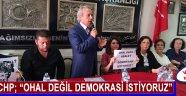 """CHP; Ohal Değil Demokrasi İstiyoruz"""""""