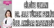 CİLDİYE UZMANI DR. JALE YÜKSEK PEHLİVAN ÖZEL AKHİSAR HASTANESİ'NDE