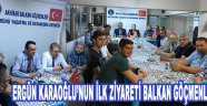 Ergün Karaoğlu'nun İlk Ziyareti Balkan Göçmenleri 'ne