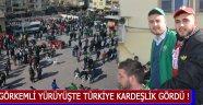 Görkemli Yürüyüşte Türkiye Kardeşlik Gördü !