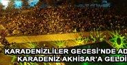 Karadenizliler Gecesi'nde Adeta Karadeniz Akhisar'a Geldi !
