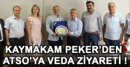 Kaymakam Peker'den ATSO'ya Veda Ziyareti !