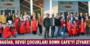 MAGİAD, Sevgi Çocukları Down Cafe'yi Ziyaret Etti